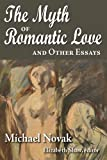The Myth of Romantic Love and Other Essays, Novak, Michael, 1412847796