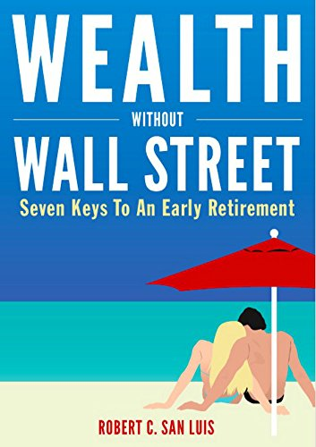(Wealth Without Wall Street: Seven Keys To An Early Retirement)