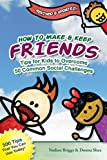 How to Make & Keep Friends: Tips for Kids to Overcome 50 Common Social Challenges