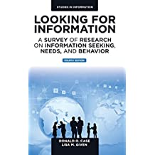 Looking for Information: A Survey of Research on Information Seeking, Needs, and Behavior: 4th Edition (Studies in Information)