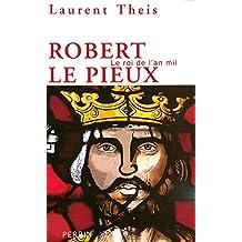 Robert Le Pieux: Le roi de l'an mil