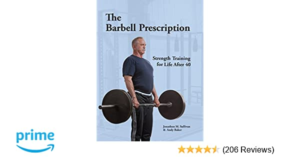 The Barbell Prescription: Strength Training for Life After