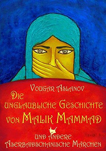 Die unglaubliche Geschichte von Malik Mammad: und andere Aserbaidschanische Märchen