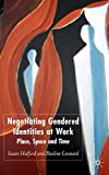 img - for Negotiating Gendered Identities at Work: Place, Space, and Time by Susan Halford (2006-08-08) book / textbook / text book