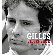 Gilles Villeneuve: Immagini di una vita / A life in pictures