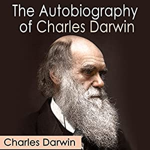 The Autobiography of Charles Darwin Audiobook