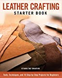 Leather Crafting Starter Book: Tools, Techniques, and 16 Step-by-Step Projects for Beginners (Fox Chapel Publishing) Learn the Basics and Start Making Wallets, Cases, Covers, Bags, Moccasins, & More