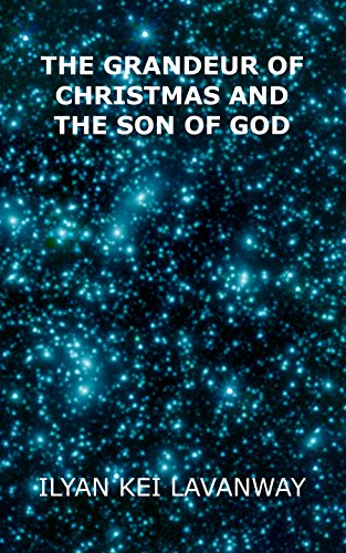 Book: The Grandeur of Christmas and The Son of God by Ilyan Kei Lavanway