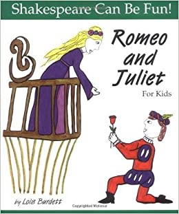 Romeo and Juliet for Kids (Shakespeare Can Be Fun!): Lois Burdett: 9781552092293: Amazon.com: Books