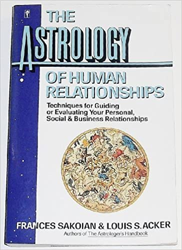 Book The Astrology of Human Relationships: Techniques for Guiding or Evaluating Your Personal, Social and Business Relationships by Sakoian, Frances, Acker, Louis S.(April 20, 1989)