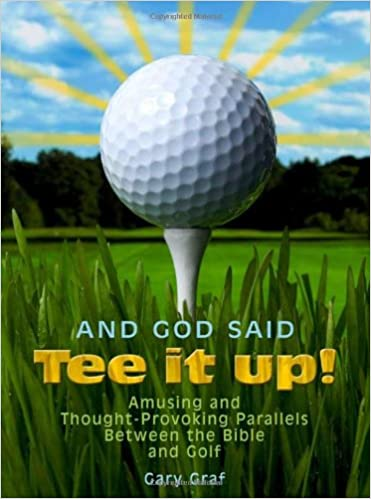 And God Said, Tee It Up!: Amusing and Thought-Provoking Parallels Between the Bible and Golf