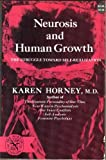 Neurosis and Human Growth : The struggle toward Self-realization, Horney, Karen, 0393001350