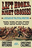 Books : Left Hooks, Right Crosses: A Decade of Political Writing