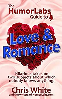 The HumorLabs Guide to Love & Romance: Jokes! Humor! Comedy! by [White, Chris, contributors, HumorLabs]