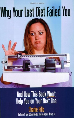 Download Why Your Last Diet Failed You and How This Book Won't Help You on Your Next One PDF