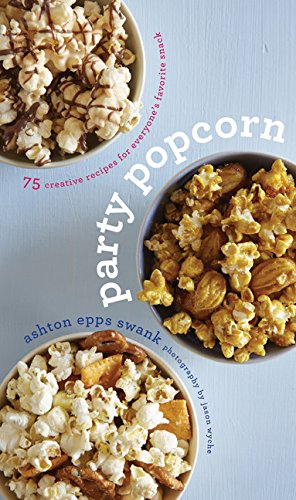 Party Popcorn: 75 Creative Recipes for Everyone's Favorite Snack