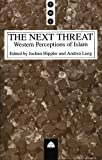 Next Threat : Western Perceptions of Islam, Jochen Hippler, 0745309542