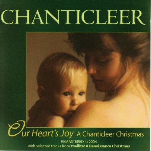 Our Hearts Joy  A Chanticleer Christmas