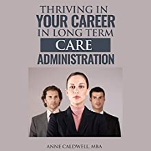 Thriving in Your Career in Long Term Care Administration Audiobook by Anne Caldwell Narrated by Carrie McLeod