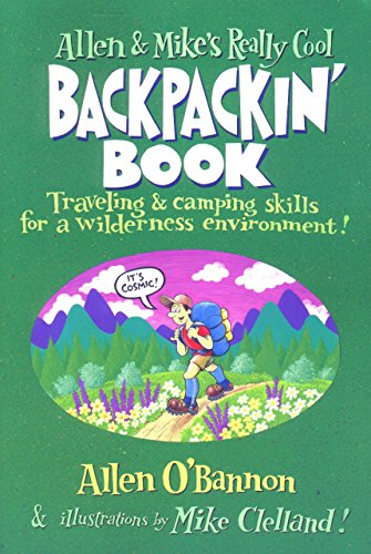 Allen & Mike's Really Cool Backpackin' Book: Traveling & camping skills for a wilderness environment (Allen &
