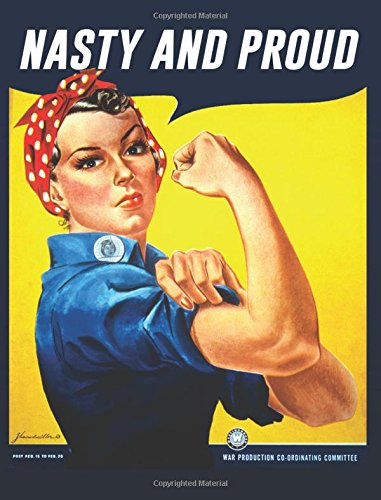 Nasty and Proud (Rosie the Riveter): 200 Page Wide Ruled Composition Notebook PDF