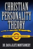 CHRISTIAN PERSONALITY THEORY: A Self Compass for Humanity, Dan & Kate Montgomery, 0557196671