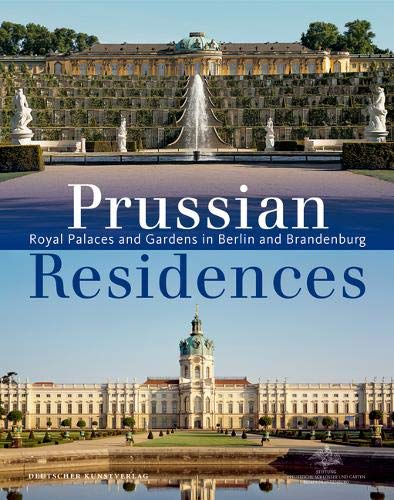 - Prussian Residences: Royal Palaces and Gardens in Berlin and Brandenburg