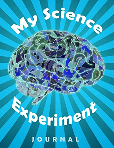 My Science Experiment Journal: Scientific Project Research Journal and Record Book, Kids Science Fair Projects and Homework, Fun Brainy Cover Design (Fun Science Fair Project Ideas For High School)