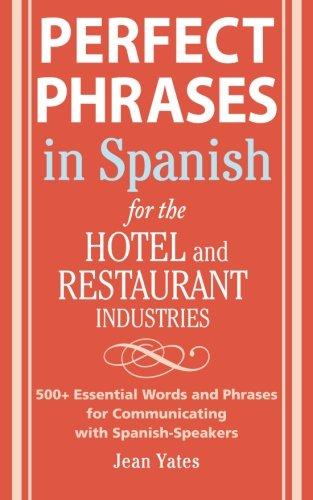Perfect Phrases In Spanish For The Hotel and Restaurant Industries: 500 + Essential Words and Phrases for Communicating