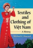 Textiles and Clothing of Viet Nam: A History