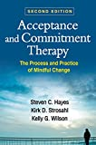: Acceptance and Commitment Therapy, Second Edition: The Process and Practice of Mindful Change