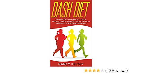 Dash Diet: 68 Dash Diet For Weight Loss & Prevent Heart Disease, Reduce Blood Pressure, Stroke and Diabetes