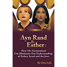 Ayn Rand and Esther: How The Fountainhead Can Illuminate Our Understanding of Esther, Israel and the Jews