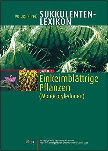 sukkulenten lexikon bd1 einkeimblttrige pflanzen monocotyledonen amazonde urs eggli bcher - Einkeimblattrige Pflanzen Beispiele