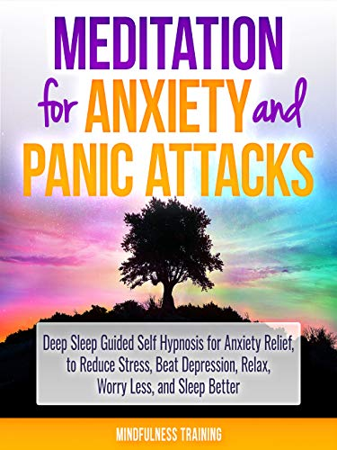 Meditation for Anxiety and Panic Attacks: Deep Sleep Guided Self Hypnosis for Anxiety Relief, to Reduce Stress, Beat Depression, Relax, Worry Less, and ... Affirmations & Relaxation Techniques) (Guided Relaxation And Affirmations For Inner Peace)