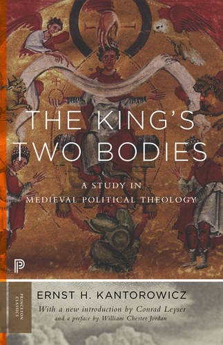 The King's Two Bodies: A Study in Medieval Political Theology (Princeton Classics) by Ernst Kantorowicz