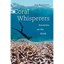 Coral Whisperers: Scientists on the Brink (Critical Environments: Nature, Science, and Politics Book 3)