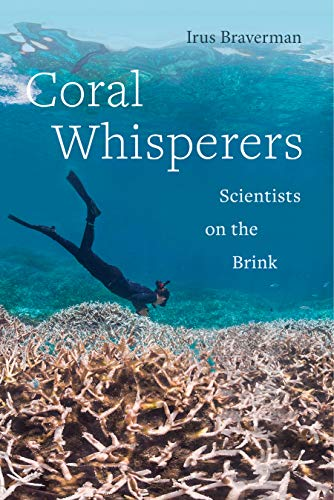 California Life Coral - Coral Whisperers: Scientists on the Brink (Critical Environments: Nature, Science, and Politics Book 3)