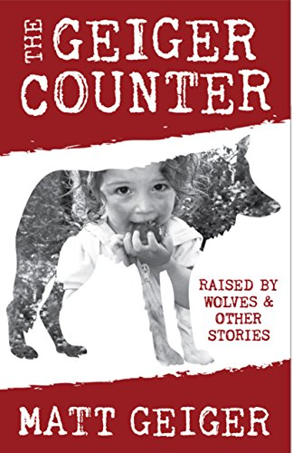 The Geiger Counter: Raised by Wolves and Other Stories