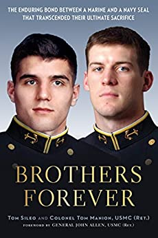 Brothers Forever: The Enduring Bond between a Marine and a Navy SEAL that Transcended Their Ultimate Sacrifice by [Sileo, Tom, Manion, Tom]