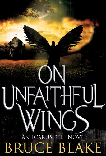 On Unfaithful Wings (Icarus Fell #1) (An Icarus Fell Novel) by [Blake, Bruce]