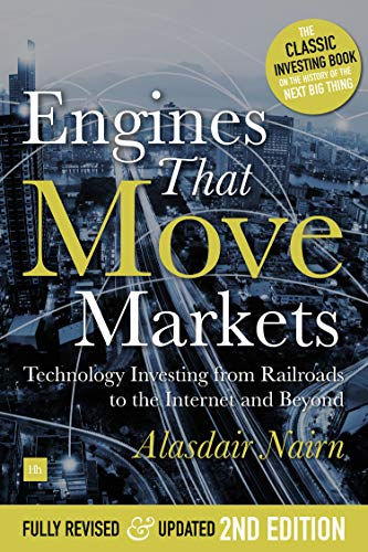 (Engines That Move Markets: Technology Investing from Railroads to the Internet and Beyond)