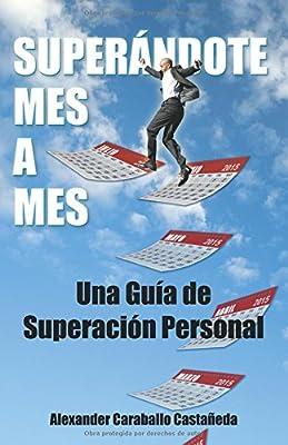 Superándote mes a mes: Una Guía de superación personal: Amazon.es: Caraballo, Alexander: Libros