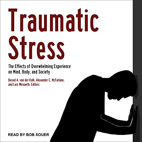 Traumatic Stress: The Effects of Overwhelming Experience on Mind, Body, and Society (Stress And Its Effects On The Body)