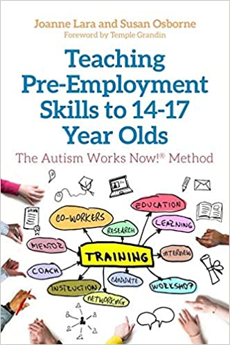 Teaching Pre Employment Skills To 14 17 Year Olds The Autism Works Now Method Amazon Co Uk Joanne Lara And Susan Osborne Foreword By Temple Grandin Books