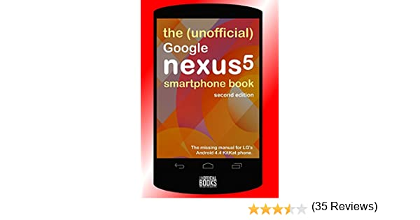 The Unofficial Google Nexus 5 Smartphone Book - Second Edition: The Missing Manual for Lgs Android 4.4 Kitkat Phone: Amazon.es: Unofficialbooks: Libros en idiomas extranjeros