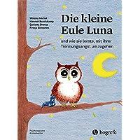 Die kleine Eule Luna: und wie sie lernte, mit ihrer Trennungsangst umzugehen (Psychologische Kinderbücher)
