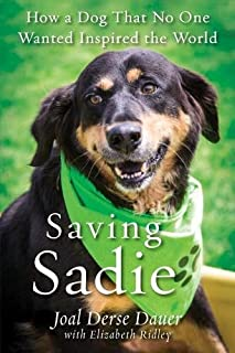 Book Cover: Saving Sadie: How a Dog That No One Wanted Inspired the World
