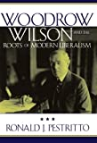 Woodrow Wilson and the Roots of Modern Liberalism, Ronald J. Pestritto, 0742515176