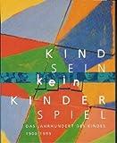 Kindsein Kein Kinderspiel : Das Jahrhundert des Kindes (1900 - 1999), , 3447063262
